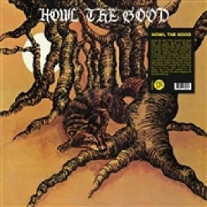 HOWL THE GOOD ( LP ) US