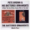 BROWN PETE & HIS BATTERED ORNAMENTS