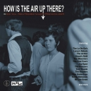 HOW IS THE AIR UP THERE ? (Various CD)