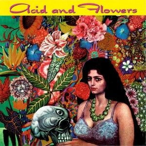 ACID AND FLOWERS